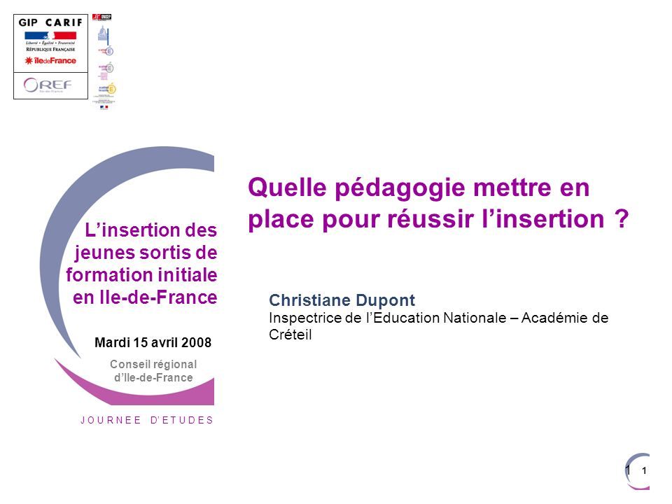J O U R N E E D E T U D E S 1 1 Mardi 15 avril 2008 Conseil régional dIle-de-France Quelle pédagogie mettre en place pour réussir linsertion ? Christi