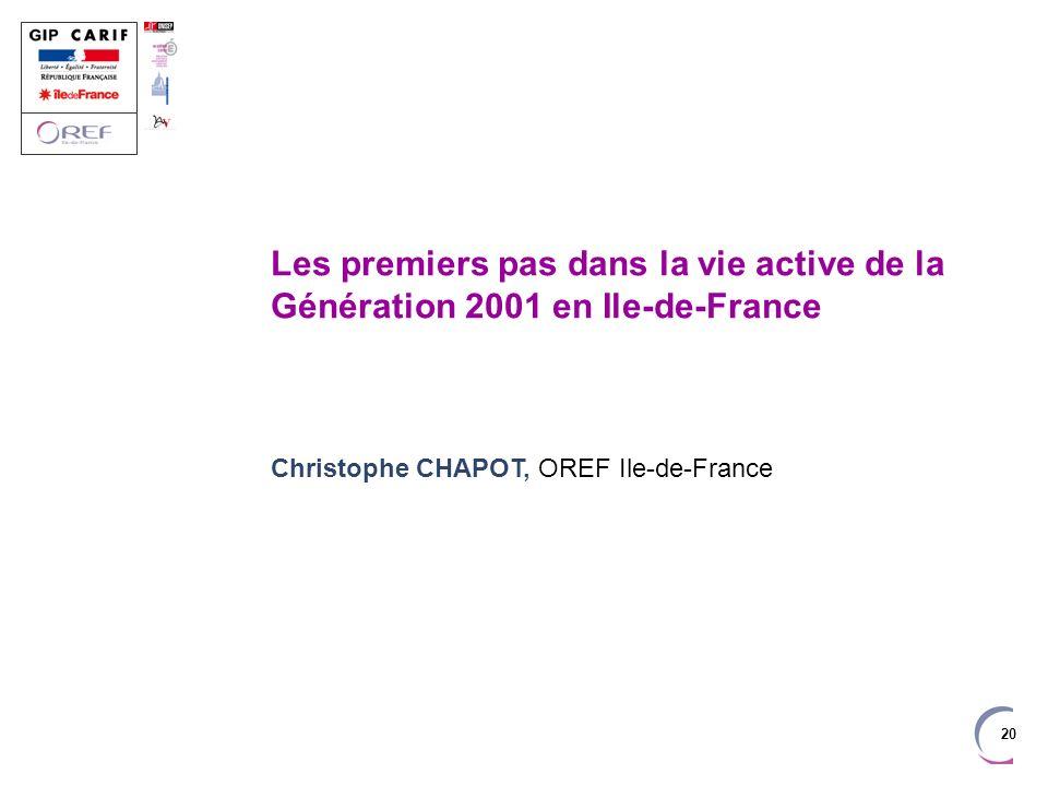 20 Les premiers pas dans la vie active de la Génération 2001 en Ile-de-France Christophe CHAPOT, OREF Ile-de-France