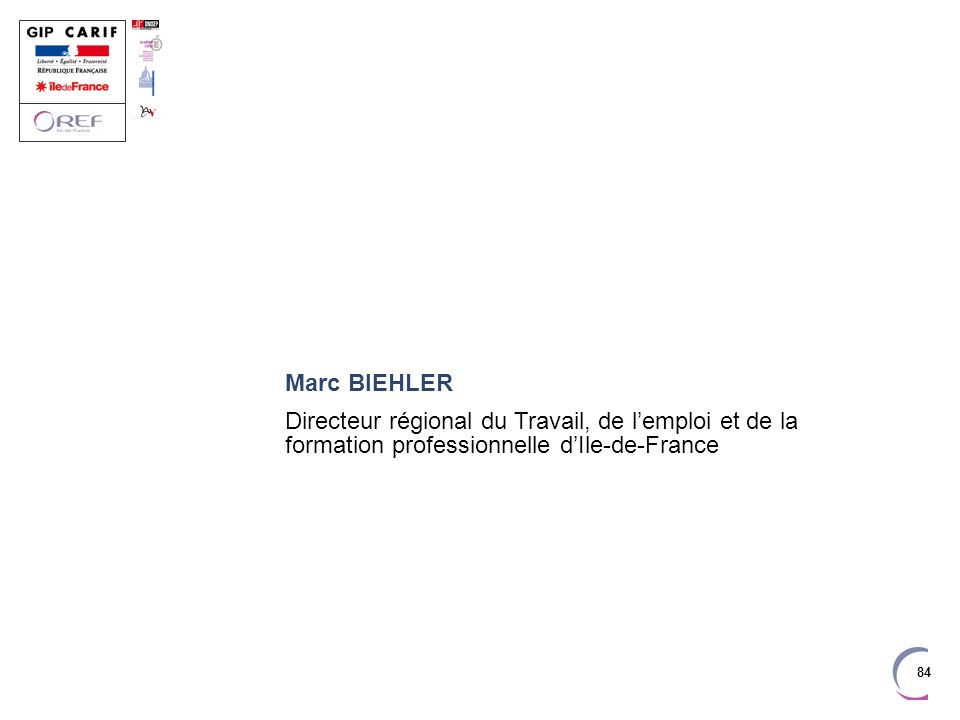 84 Marc BIEHLER Directeur régional du Travail, de lemploi et de la formation professionnelle dIle-de-France