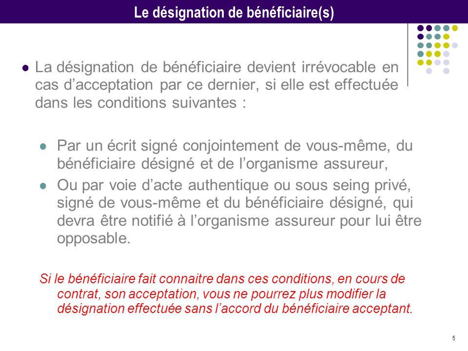 6 Les conséquences de lacceptation du contrat : Laccord du bénéficiaire devient obligatoire pour le souscripteur pour les opérations suivantes Un changement de clause bénéficiaire, Une avance de fonds, Une mise en garantie du contrat.