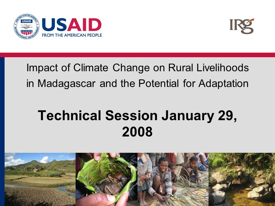 Impact of Climate Change on Rural Livelihoods in Madagascar and the Potential for Adaptation Technical Session January 29, 2008
