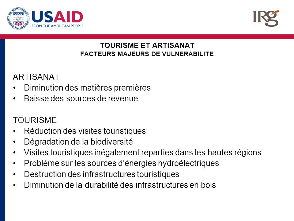 TOURISME ET ARTISANAT FACTEURS MAJEURS DE VULNERABILITE ARTISANAT Diminution des matières premières Baisse des sources de revenue TOURISME Réduction d