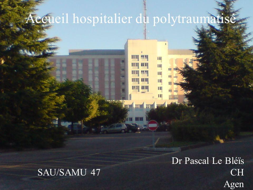 Accueil hospitalier du polytraumatisé Dr Pascal Le Bléïs SAU/SAMU 47 CH Agen