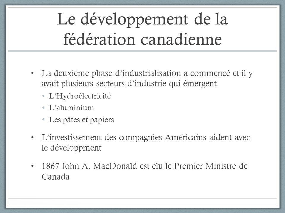 Le développement de la fédération canadienne La deuxième phase dindustrialisation a commencé et il y avait plusieurs secteurs dindustrie qui émergent