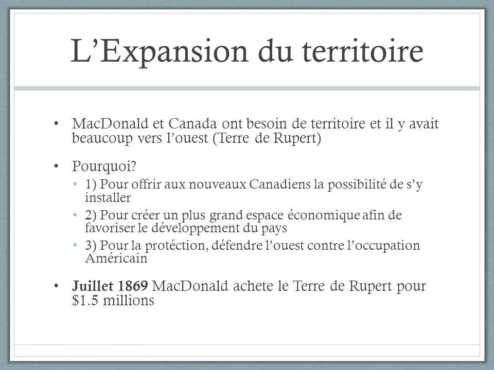 LExpansion du territoire MacDonald et Canada ont besoin de territoire et il y avait beaucoup vers louest (Terre de Rupert) Pourquoi? 1) Pour offrir au