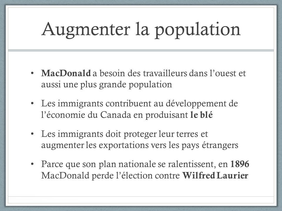 Augmenter la population MacDonald a besoin des travailleurs dans louest et aussi une plus grande population Les immigrants contribuent au développemen