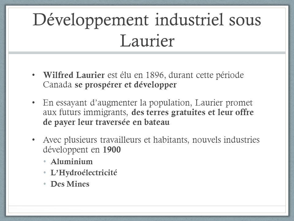 Développement industriel sous Laurier Wilfred Laurier est élu en 1896, durant cette période Canada se prospérer et développer En essayant daugmenter l