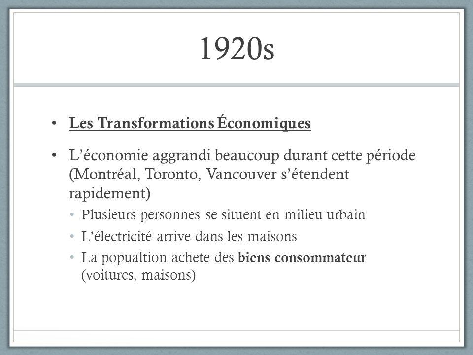 1920s Les Transformations Économiques Léconomie aggrandi beaucoup durant cette période (Montréal, Toronto, Vancouver sétendent rapidement) Plusieurs p
