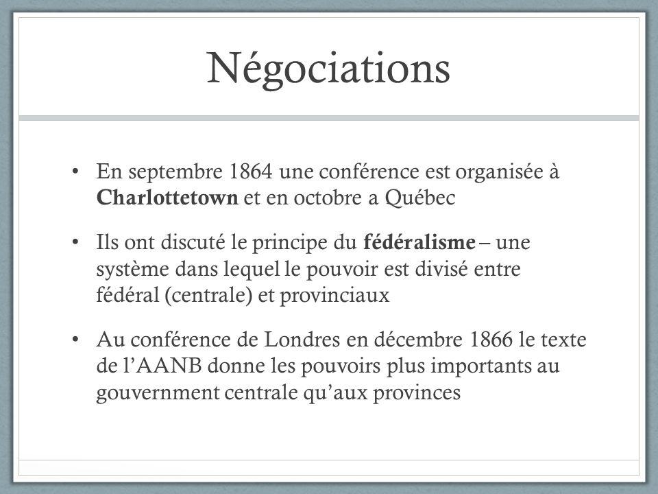 Négociations En septembre 1864 une conférence est organisée à Charlottetown et en octobre a Québec Ils ont discuté le principe du fédéralisme – une sy