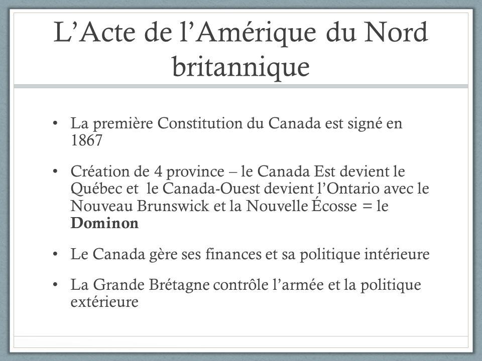 LActe de lAmérique du Nord britannique La première Constitution du Canada est signé en 1867 Création de 4 province – le Canada Est devient le Québec e
