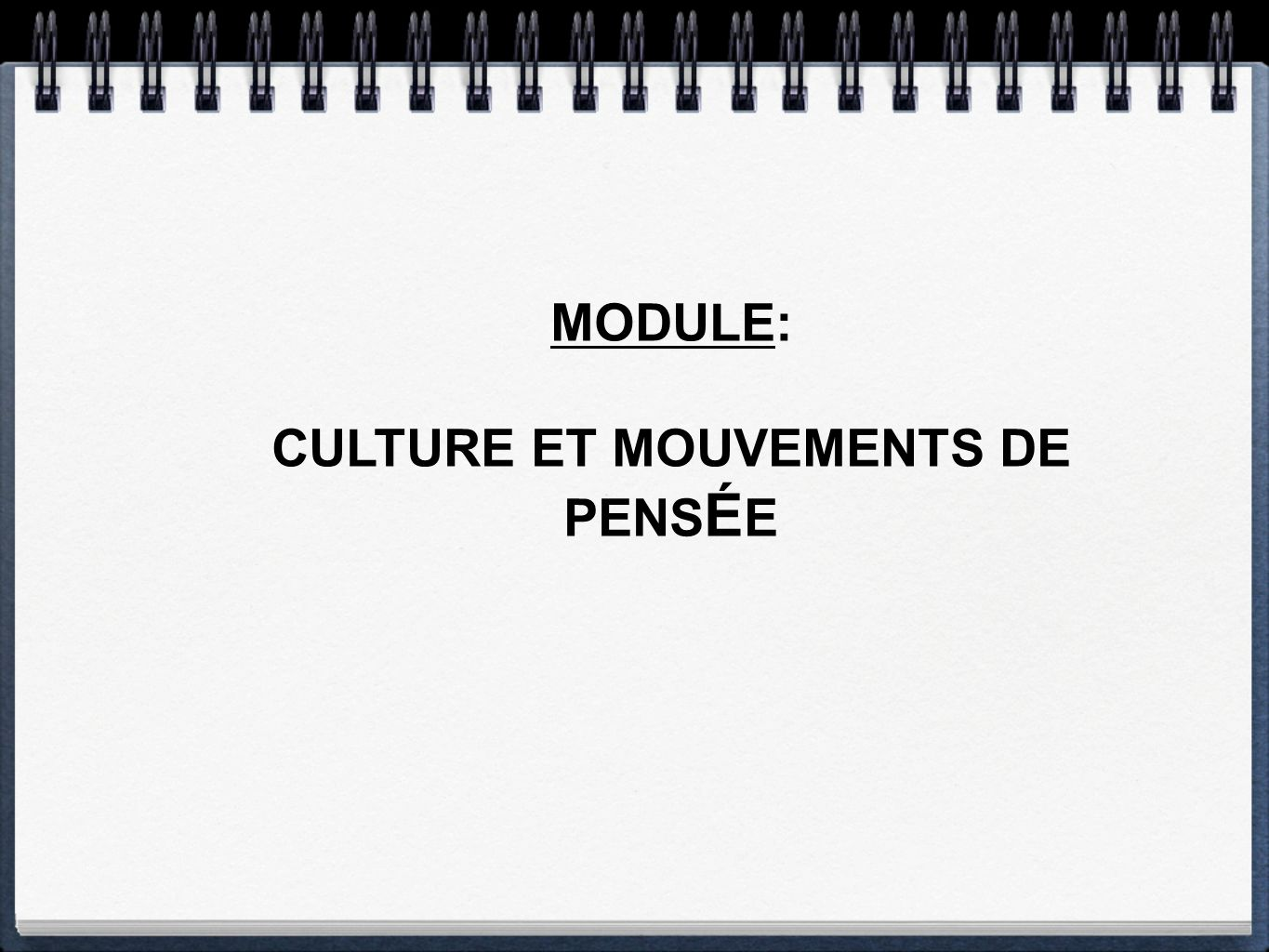 MODULE: CULTURE ET MOUVEMENTS DE PENS É E