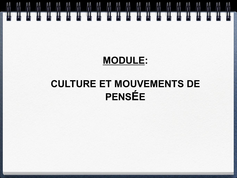 MODULE: CULTURE ET MOUVEMENTS DE PENS É E