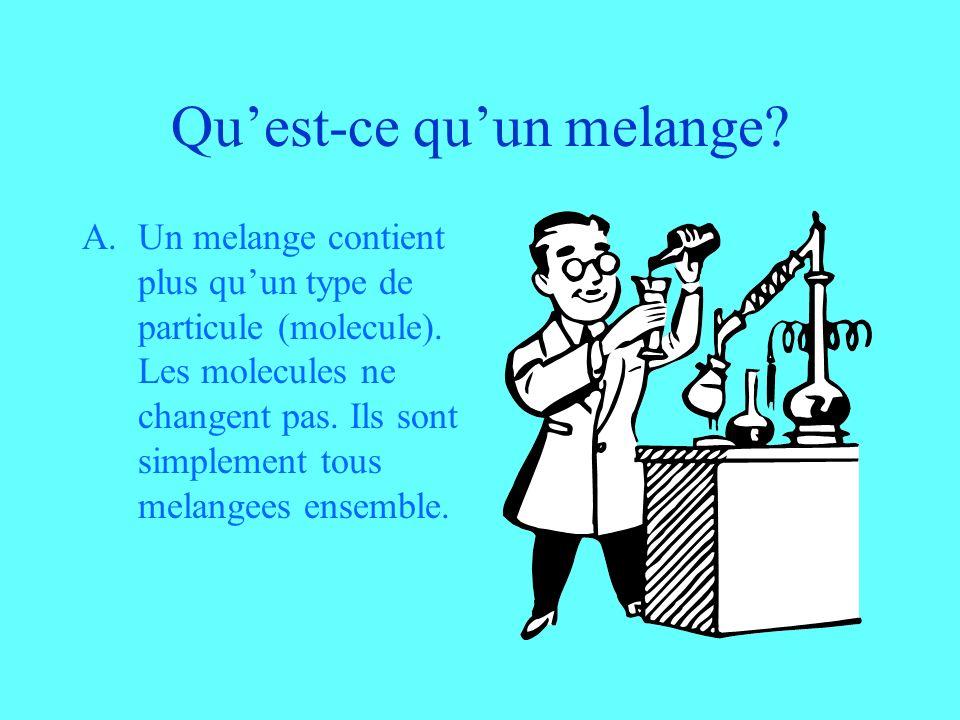 Quest-ce quun melange? A.Un melange contient plus quun type de particule (molecule). Les molecules ne changent pas. Ils sont simplement tous melangees