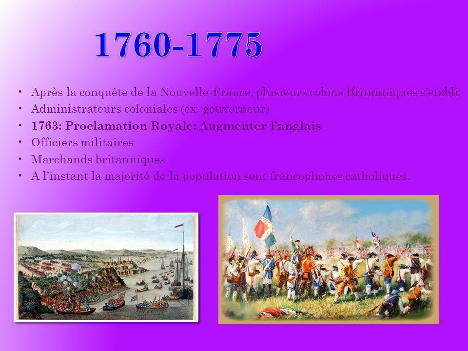 Après la conquête de la Nouvelle-France, plusieurs colons Britanniques setabli Administrateurs coloniales (ex. gouverneur) 1763: Proclamation Royale: