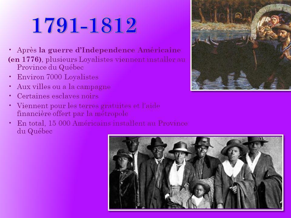 Après la guerre dIndependence Américaine (en 1776), plusieurs Loyalistes viennent installer au Province du Québec Environ 7000 Loyalistes Aux villes o