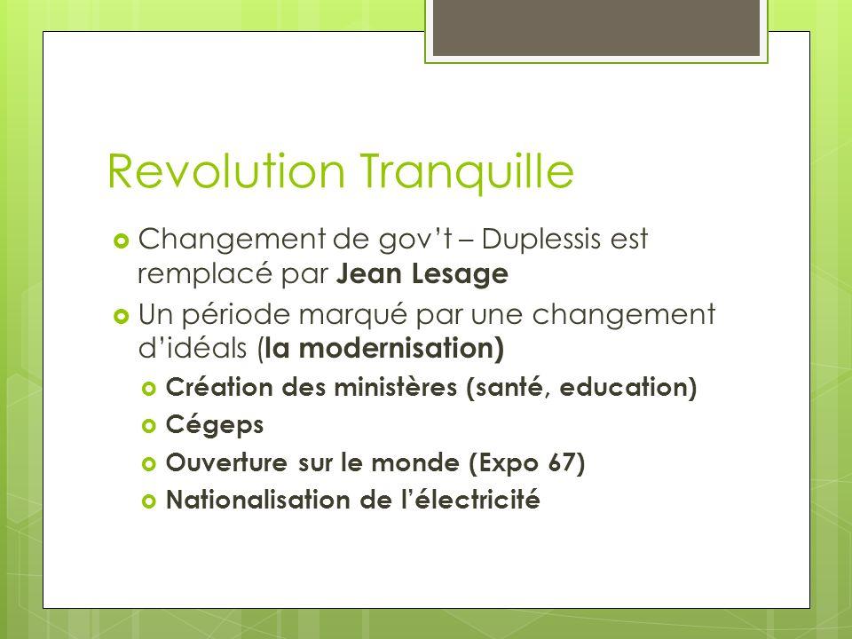 Revolution Tranquille Changement de govt – Duplessis est remplacé par Jean Lesage Un période marqué par une changement didéals ( la modernisation) Cré