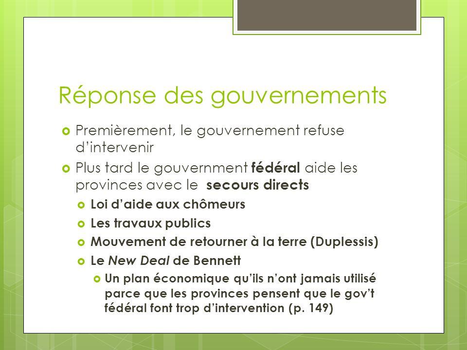 Réponse des gouvernements Premièrement, le gouvernement refuse dintervenir Plus tard le gouvernment fédéral aide les provinces avec le secours directs
