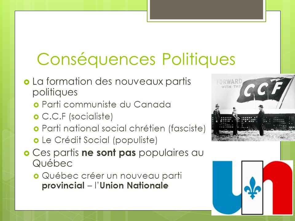 Conséquences Politiques La formation des nouveaux partis politiques Parti communiste du Canada C.C.F (socialiste) Parti national social chrétien (fasc