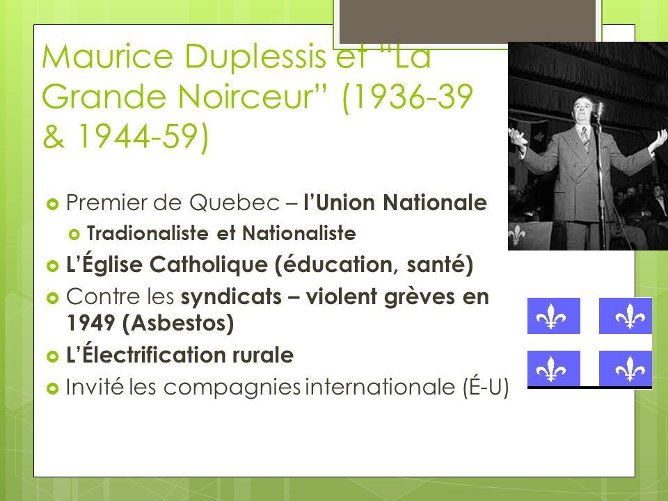 Maurice Duplessis et La Grande Noirceur (1936-39 & 1944-59) Premier de Quebec – lUnion Nationale Tradionaliste et Nationaliste LÉglise Catholique (édu