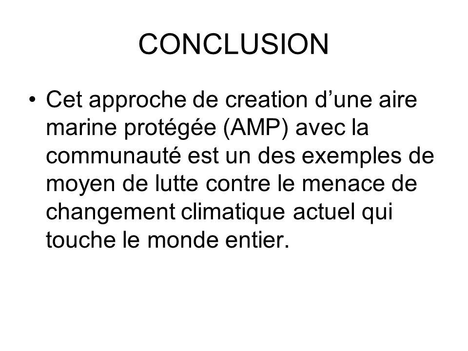 CONCLUSION Cet approche de creation dune aire marine protégée (AMP) avec la communauté est un des exemples de moyen de lutte contre le menace de chang