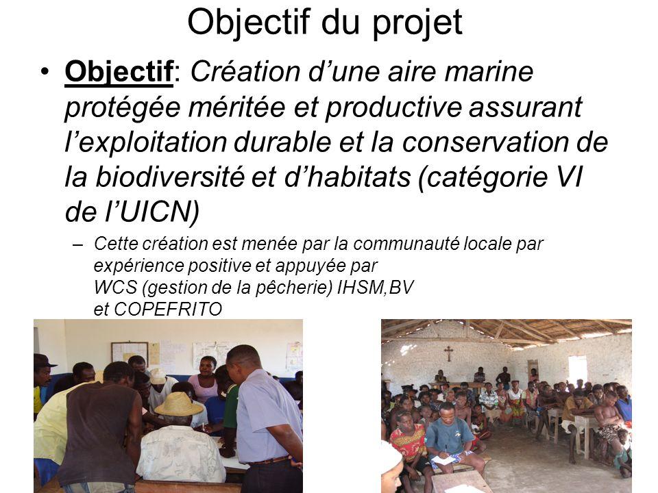 Objectif du projet Objectif: Création dune aire marine protégée méritée et productive assurant lexploitation durable et la conservation de la biodiver