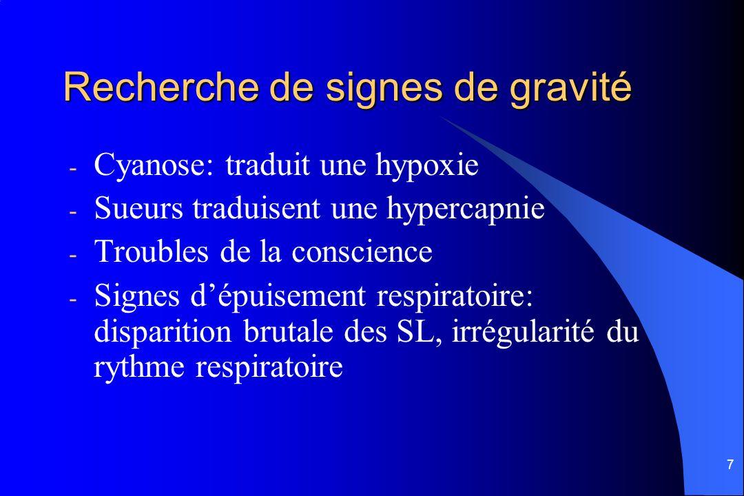 7 Recherche de signes de gravité - Cyanose: traduit une hypoxie - Sueurs traduisent une hypercapnie - Troubles de la conscience - Signes dépuisement r