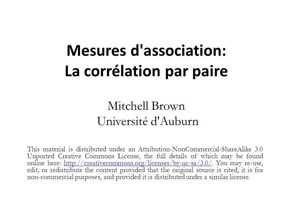 Mesures d'association: La corrélation par paire Mitchell Brown Université d'Auburn This material is distributed under an Attribution-NonCommercial-Sha