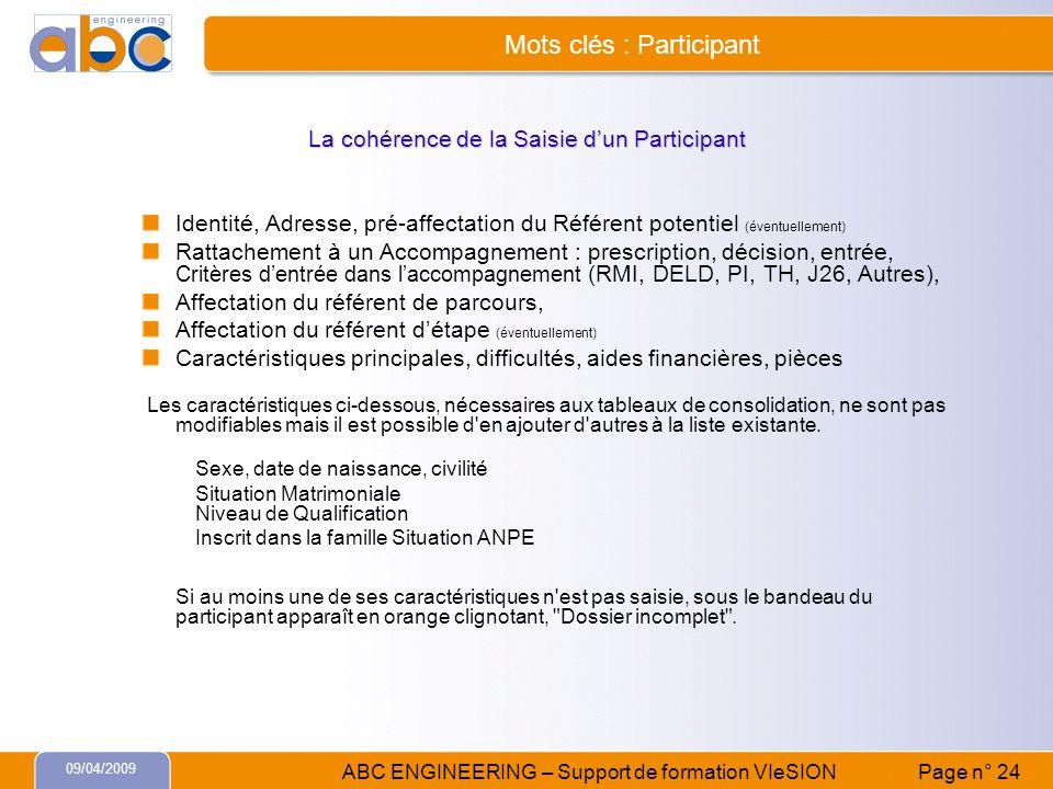 09/04/2009 ABC ENGINEERING – Support de formation VIeSION Page n° 24 Mots clés : Participant La cohérence de la Saisie dun Participant Identité, Adres