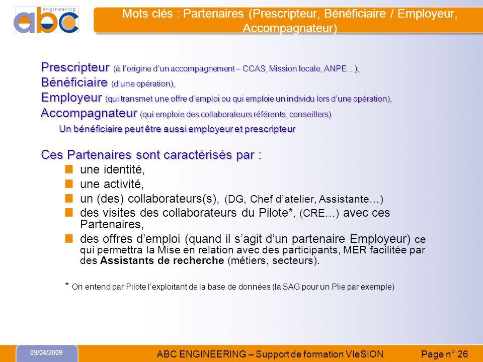 09/04/2009 ABC ENGINEERING – Support de formation VIeSION Page n° 26 Mots clés : Partenaires (Prescripteur, Bénéficiaire / Employeur, Accompagnateur)