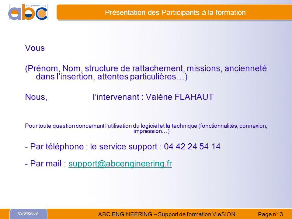 09/04/2009 ABC ENGINEERING – Support de formation VIeSION Page n° 3 Présentation des Participants à la formation Vous (Prénom, Nom, structure de ratta