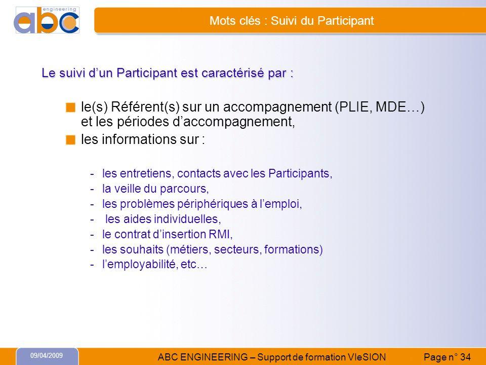 09/04/2009 ABC ENGINEERING – Support de formation VIeSION Page n° 34 Mots clés : Suivi du Participant Le suivi dun Participant est caractérisé par : l
