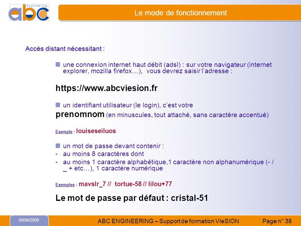 09/04/2009 ABC ENGINEERING – Support de formation VIeSION Page n° 38 Le mode de fonctionnement Accès distant nécessitant : une connexion internet haut