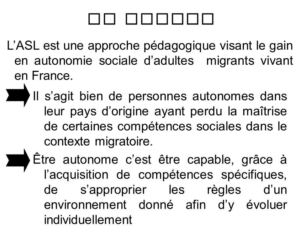 LASL est une approche pédagogique visant le gain en autonomie sociale dadultes migrants vivant en France. Le Public Il sagit bien de personnes autonom