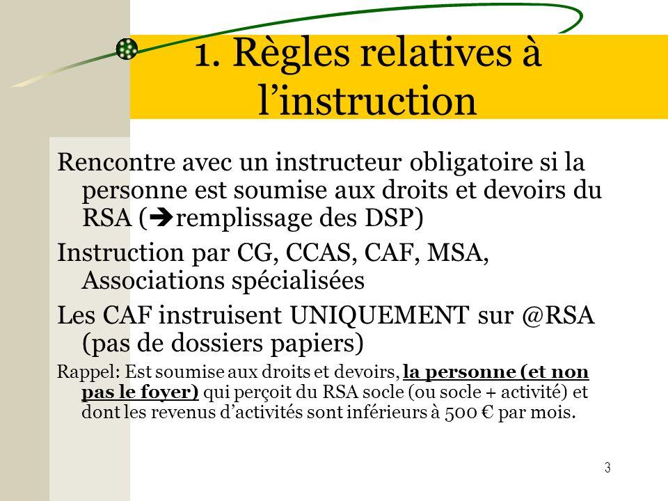3 1. Règles relatives à linstruction Rencontre avec un instructeur obligatoire si la personne est soumise aux droits et devoirs du RSA ( remplissage d