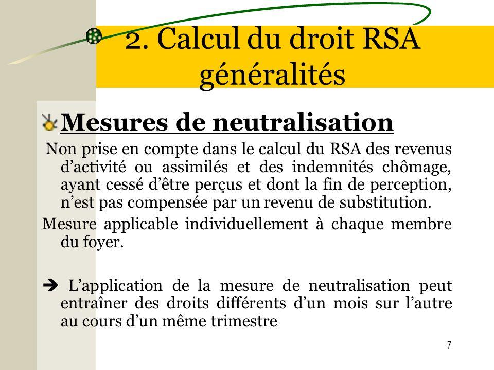 7 2. Calcul du droit RSA généralités Mesures de neutralisation Non prise en compte dans le calcul du RSA des revenus dactivité ou assimilés et des ind