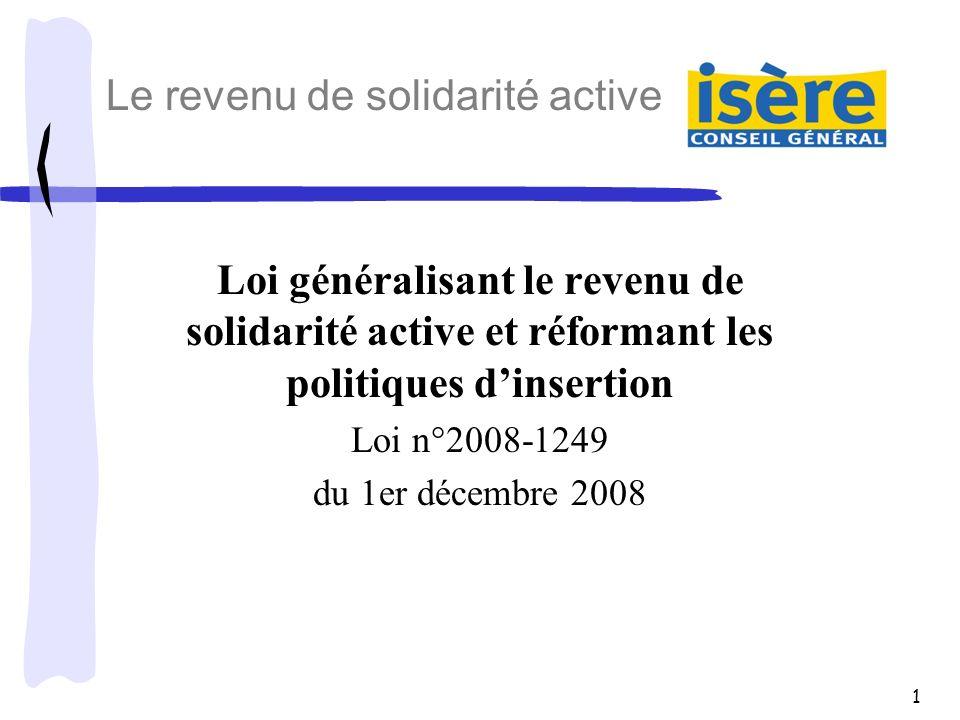 1 Loi généralisant le revenu de solidarité active et réformant les politiques dinsertion Loi n°2008-1249 du 1er décembre 2008 Le revenu de solidarité