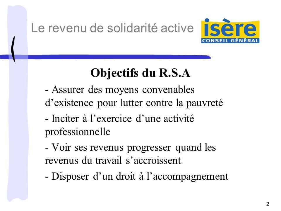 2 Objectifs du R.S.A - Assurer des moyens convenables dexistence pour lutter contre la pauvreté - Inciter à lexercice dune activité professionnelle -