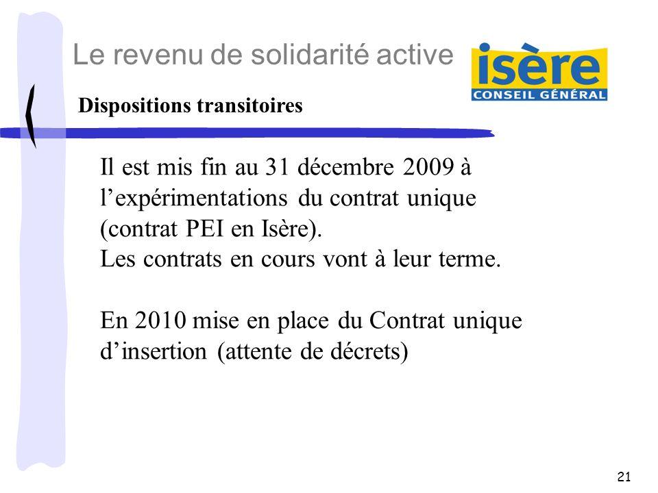 21 Dispositions transitoires Il est mis fin au 31 décembre 2009 à lexpérimentations du contrat unique (contrat PEI en Isère). Les contrats en cours vo