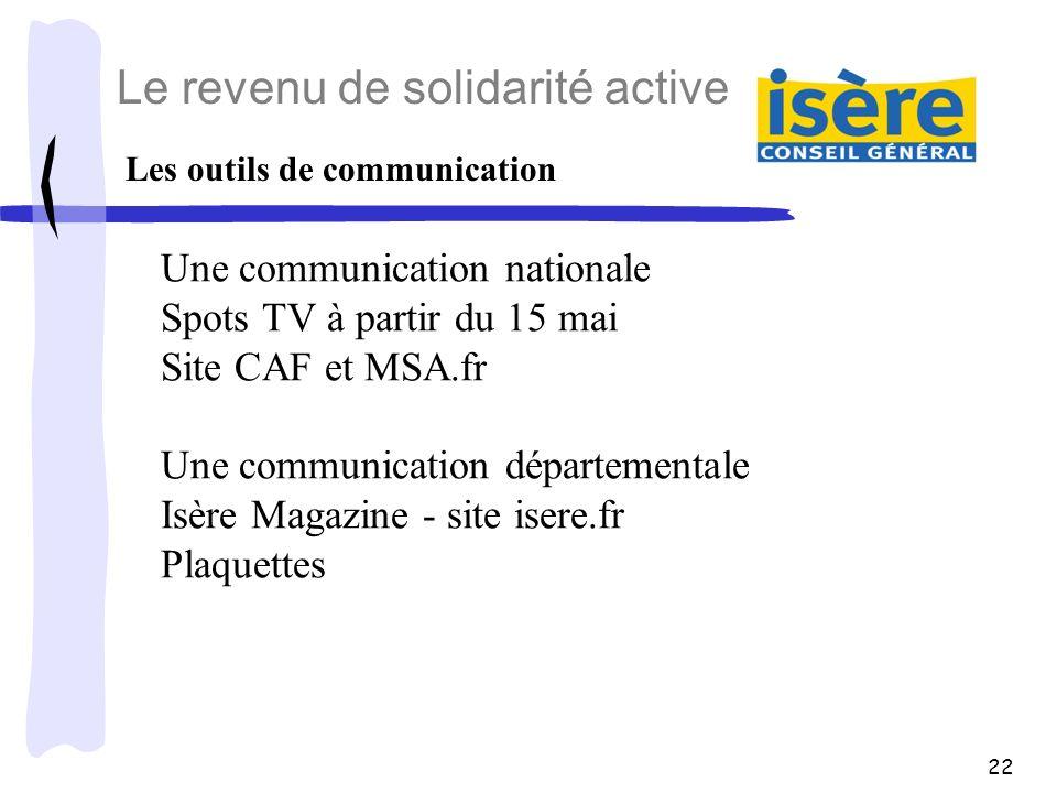 22 Les outils de communication Une communication nationale Spots TV à partir du 15 mai Site CAF et MSA.fr Une communication départementale Isère Magaz