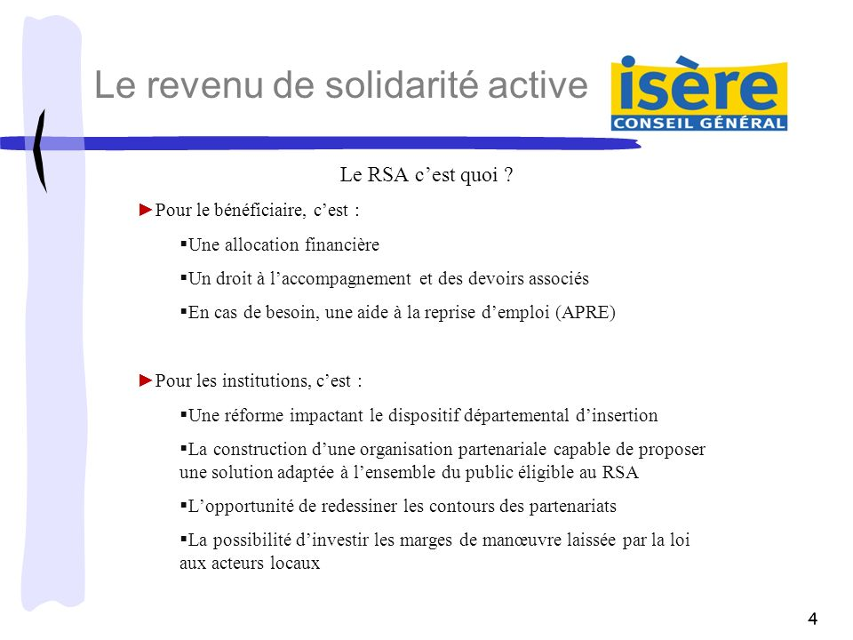 4 Le RSA cest quoi ? Pour le bénéficiaire, cest : Une allocation financière Un droit à laccompagnement et des devoirs associés En cas de besoin, une a