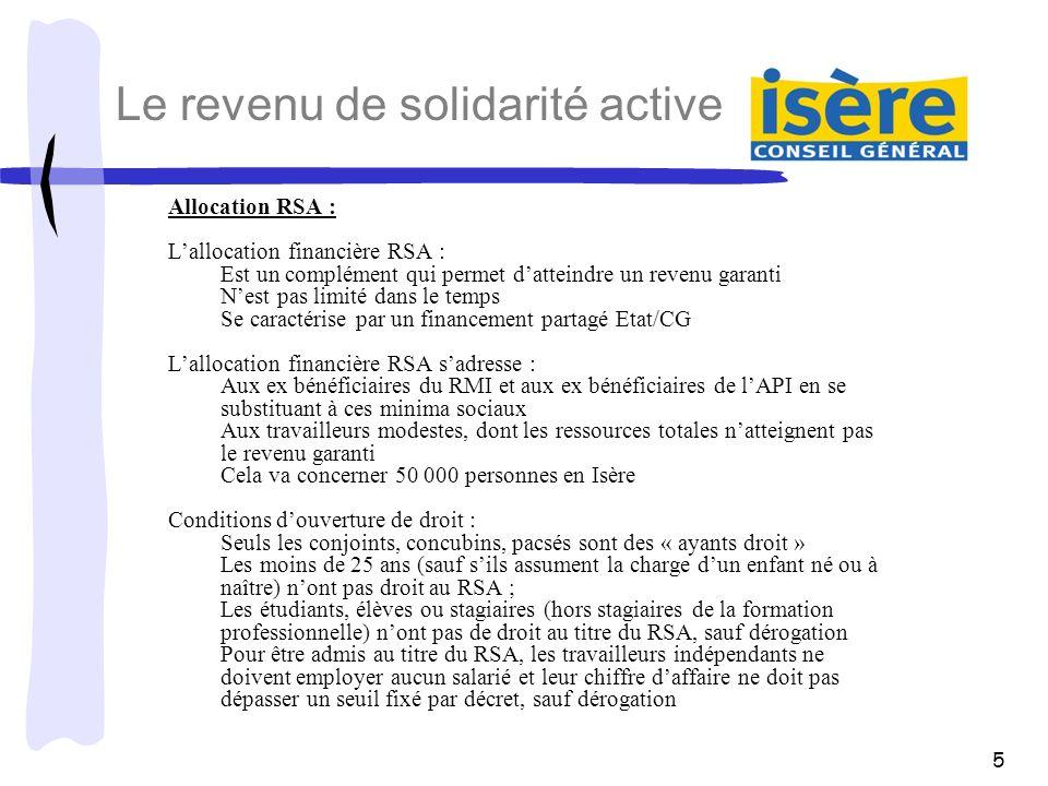 5 Allocation RSA : Lallocation financière RSA : Est un complément qui permet datteindre un revenu garanti Nest pas limité dans le temps Se caractérise