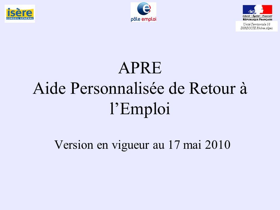 Unité Territoriale 38 DIRECCTE Rhône Alpes Circuit de lAPRE Départementale Prescription par référent unique Validation par lemployeur Demande de lallocataire RSA Envoi au Pôle emploi régional pour paiement