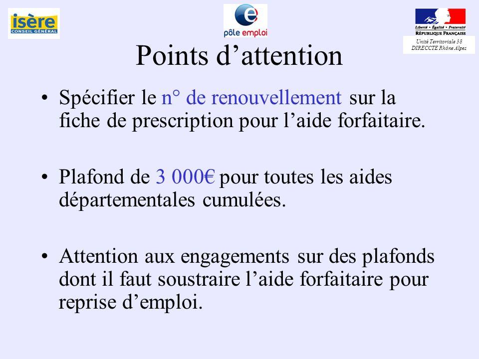 Unité Territoriale 38 DIRECCTE Rhône Alpes Points dattention Spécifier le n° de renouvellement sur la fiche de prescription pour laide forfaitaire. Pl