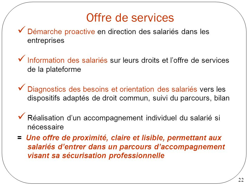 22 Offre de services Démarche proactive en direction des salariés dans les entreprises Information des salariés sur leurs droits et loffre de services