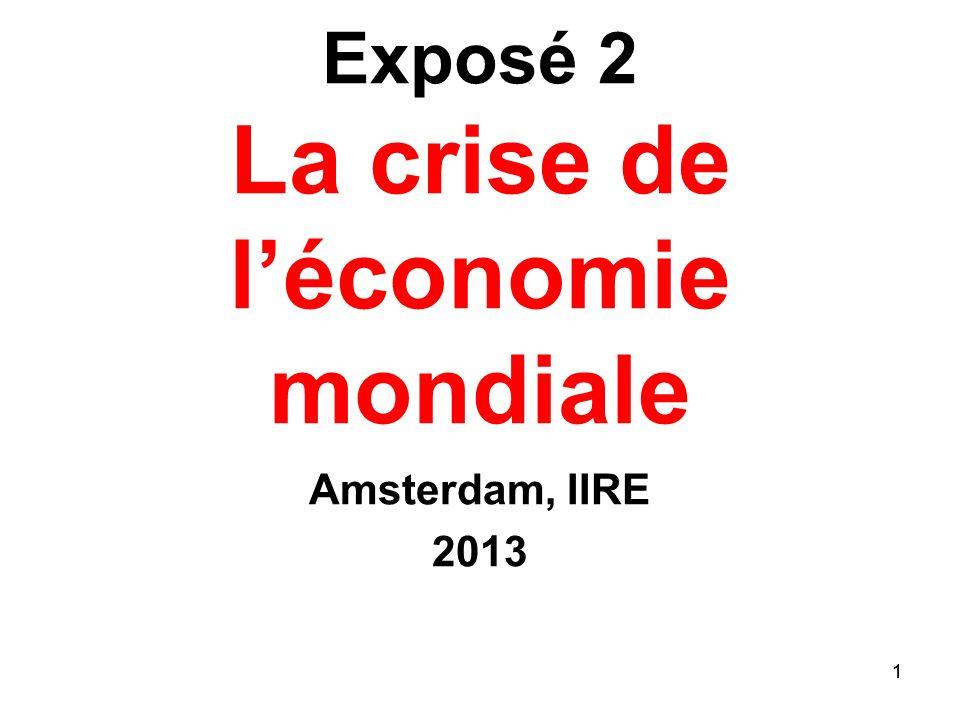 1 Exposé 2 La crise de léconomie mondiale Amsterdam, IIRE 2013 1
