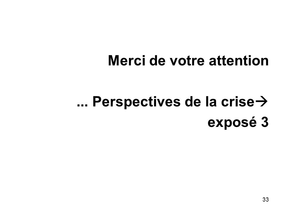 Merci de votre attention... Perspectives de la crise exposé 3 33