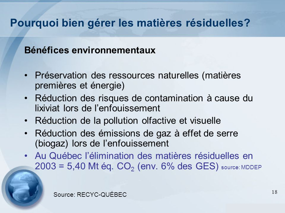 18 Bénéfices environnementaux Préservation des ressources naturelles (matières premières et énergie) Réduction des risques de contamination à cause du