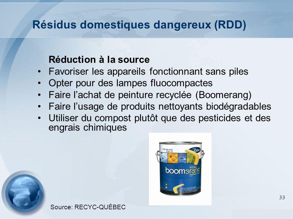 33 Résidus domestiques dangereux (RDD) Réduction à la source Favoriser les appareils fonctionnant sans piles Opter pour des lampes fluocompactes Faire