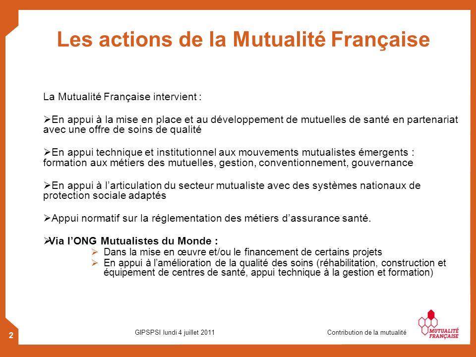 2 GIPSPSI lundi 4 juillet 2011 Contribution de la mutualité Les actions de la Mutualité Française La Mutualité Française intervient : En appui à la mi