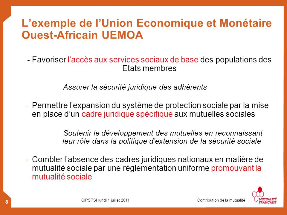 8 GIPSPSI lundi 4 juillet 2011 Contribution de la mutualité Lexemple de lUnion Economique et Monétaire Ouest-Africain UEMOA - Favoriser laccès aux ser